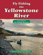 Fly Fishing the Yellowstone River - An Excerpt from Fly Fishing Montana ebook by Brian Grossenbacher, Jenny Grossenbacher