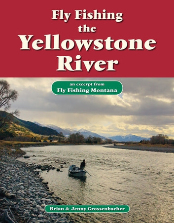 Fly Fishing the Yellowstone River - An Excerpt from Fly Fishing Montana ebook by Brian Grossenbacher,Jenny Grossenbacher