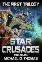 Star Crusades Nexus: The First Trilogy (Books 1-3) ebook by