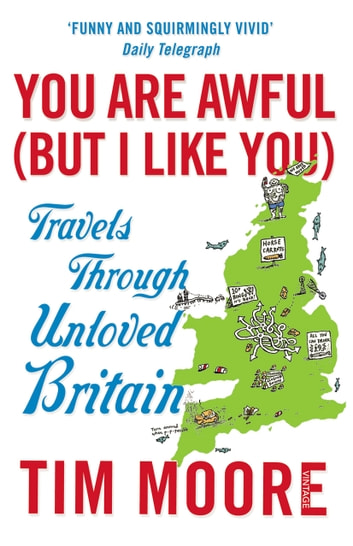 You Are Awful (But I Like You) - Travels Through Unloved Britain ebook by Tim Moore
