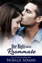 One Night with her Roommate - One Night ebook by Noelle Adams