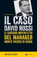 Il caso David Rossi - Il suicidio imperfetto del manager Monte dei Paschi di Siena ebook by Davide Vecchi