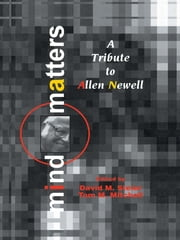 Mind Matters - A Tribute To Allen Newell ebook by David M. Steier,Tom M. Mitchell