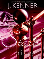 The Stark Trilogy 3-Book Bundle - Release Me, Claim Me, Complete Me ebook by J. Kenner