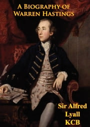 A Biography Of Warren Hastings ebook by Sir Alfred Lyall KCB