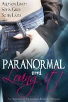 Paranormal and Loving it! ebook by Allyson Lindt, Sofia Grey, Sotia Lazu
