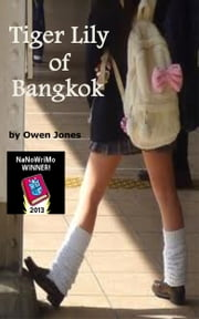 Tiger Lily of Bangkok - The Seeds Of Wrath Come To Fruition ebook by Owen Jones