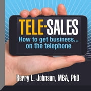 Tele-Sales - How To Get Business on the Telephone audiobook by Kerry L. Johnson