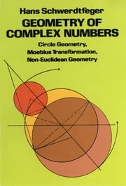 Geometry of Complex Numbers ebook by Hans Schwerdtfeger