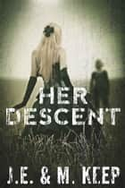 Her Descent - A Psychological Monster Horror ebook by J.E. Keep, M. Keep