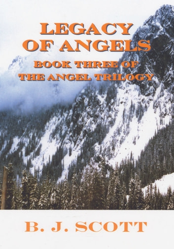 Legacy of Angels - Book Three of the Angel Trilogy ebook by B. J. Scott