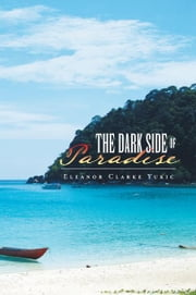 The Dark Side of Paradise ebook by Eleanor Clarke Yukic