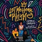 Let Me Hear a Rhyme luisterboek by Tiffany D. Jackson, Korey Jackson, Nile Bullock, Adenrele Ojo, Adam Lazarre-White