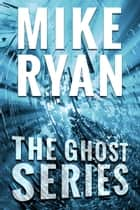 The Ghost Series Box Set ebook by Mike Ryan