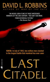 Last Citadel - A Novel of the Battle of Kursk ebook by David L. Robbins