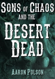 The Sons of Chaos and the Desert Dead ebook by Aaron Polson