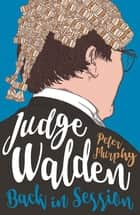 Judge Walden: Back in Session ebook by Peter Murphy, Igor Judge