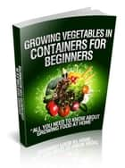Growing Vegetables in Containers for Beginners ebook by V.T.