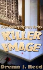Killer Image: The Art Gallery Mystery Series ebook by Drema Reed