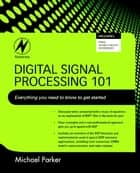 Digital Signal Processing 101 ebook by Michael Parker