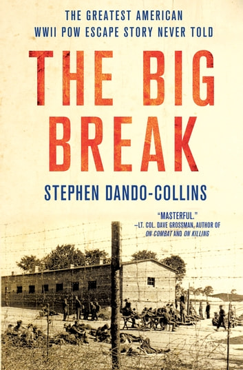 The Big Break - The Greatest American WWII POW Escape Story Never Told ebook by Stephen Dando-Collins