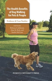 The Health Benefits of Dog Walking for Pets and People: Evidence and Case Studies ebook by Alan M. Beck,Rebecca A. Johnson