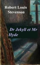Dr Jekyll et Mr Hyde - - ebook by Robert Louis Stevenson