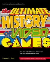 The Ultimate History of Video Games - from Pong to Pokemon and beyond...the story behind the craze that touched our li ves and changed the world ebook by Steven Kent