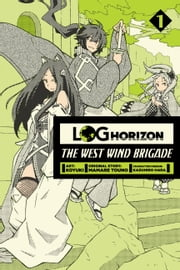 Log Horizon: The West Wind Brigade, Vol. 1 ebook by Koyuki,Mamare Touno,Kazuhiro Hara
