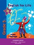 English for Life Learner's Book Grade 5 Home Language ebook by Lynne Southey, Megan Howard, Sonica Bruwer