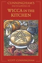 Cunningham's Encyclopedia of Wicca in the Kitchen eBook by Scott Cunningham