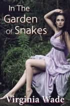In The Garden Of Snakes (An Erotic Summer Tryst) ebook by Virginia Wade