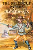 The Speedicut Papers: Book 3 (1857-1865) - Uncivil Wars ebook by Christopher Joll