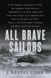 All Brave Sailors - The Sinking of the Anglo-Saxon, August 21, 1940 ebook by J. Revell Carr