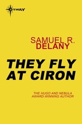 They Fly at Ciron ebook by Samuel R. Delany