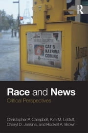 Race and News - Critical Perspectives ebook by Christopher  P. Campbell,Kim M. LeDuff,Cheryl D. Jenkins,Rockell A. Brown
