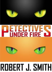 Petectives: Under Fire ebook by Robert J. Smith
