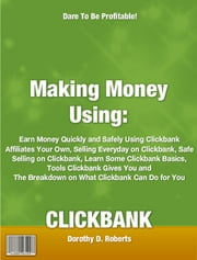Making Money Using CLICKBANK ebook by Dorothy D. Roberts