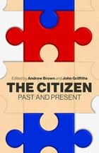 The Citizen - Past and Present ebook by Andrew Brown, John Griffiths
