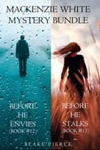 Mackenzie White Mystery Bundle: Before He Envies (#12) and Before He Stalks (#13) ebook by Blake Pierce