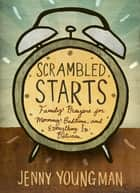 Scrambled Starts - Family Prayers for Morning, Bedtime, and Everything In-Between ebook by Jenny Youngman