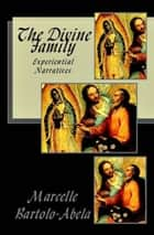 The Divine Family - Experiential Narratives ebook by Marcelle Bartolo-Abela