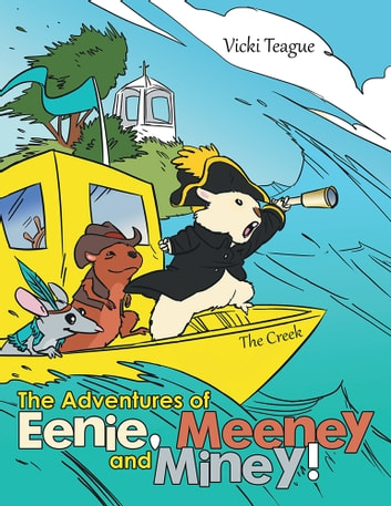 The Adventures of Eenie, Meeney, and Miney! - The Creek ebook by Vicki Teague