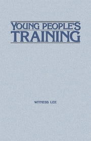 Young People's Training ebook by Witness Lee