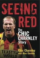 Seeing Red ebook by Chic Charnley,Alex Gordon Alex Gordon
