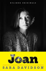 Joan: Forty Years of Life, Loss, and Friendship with Joan Didion ebook by Sara Davidson