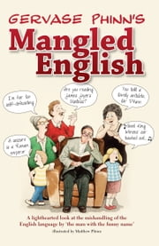 Gervase Phinns Mangled English - A lighthearted look at the mishandling of the English language by the man with the funny name ebook by Gervase Phinn,Matthew Phinn