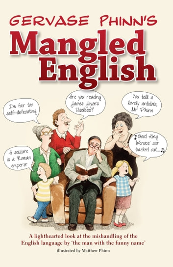 Gervase Phinns Mangled English - A lighthearted look at the mishandling of the English language by the man with the funny name ebook by Gervase Phinn