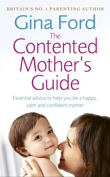 The Contented Mother's Guide - Essential advice to help you be a happy, calm and confident mother ebook by Gina Ford