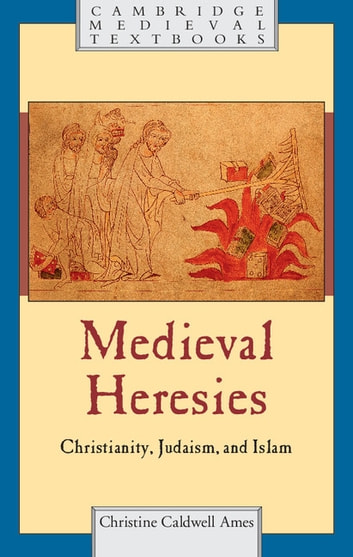 Medieval Heresies - Christianity, Judaism, and Islam ebook by Christine Caldwell Ames